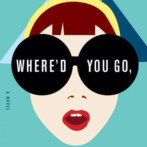 Review : Where'd You Go, Bernadette by Maria Semple